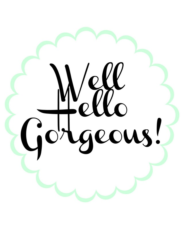 Printable Well Hello Gorgeous
